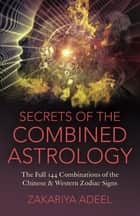 Secrets of the Combined Astrology ebook by Zakariya Adeel