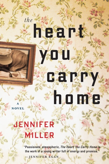 The Heart You Carry Home ebook by Jennifer Miller