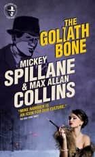 The Goliath Bone - Mike Hammer ebook by Max Allan Collins, Mickey Spillane
