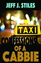 Confessions of a Cabbie ebook by Jeff Stiles
