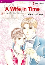 A Wife in Time (Harlequin Comics) - Harlequin Comics ebook by Cathie Linz,Mami Ishikawa