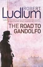 The Road to Gandolfo ebook by Robert Ludlum