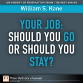 Your Job - Should You Go or Should You Stay? ebook by William S. Kane