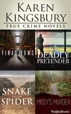 Karen Kingsbury True Crime Novels - Final Vows, Deadly Pretender, The Snake and the Spider, Missy's Murder ebook by Karen Kingsbury