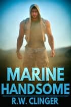 Marine Handsome eBook by R.W. Clinger