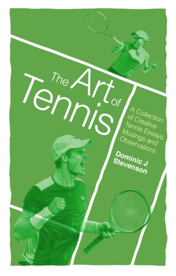 The Art of Tennis - A Collection of Creative Tennis Essays, Musings and Observations ebook by Dominic J. Stevenson
