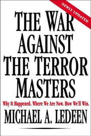 The War Against the Terror Masters - Why It Happened. Where We Are Now. How We'll Win. ebook by Michael A. Ledeen
