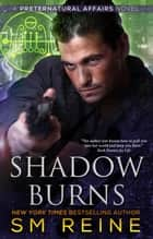 Shadow Burns ebook by SM Reine