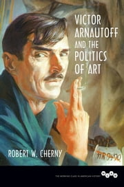 Victor Arnautoff and the Politics of Art ebook by Robert W. Cherny