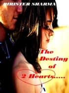 The Destiny of 2 hearts.... ebook by Birister Sharma