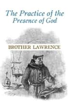 The Practice of the Presence of God ebook by Brother Lawrence