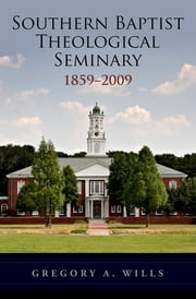 Southern Baptist Seminary 1859-2009 ebook by Gregory A. Wills