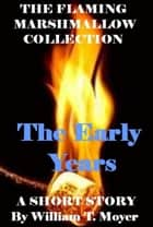 The Early Years ebook by William T. Moyer