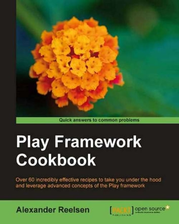 Play framework Cookbook ebook by Alexander Reelsen