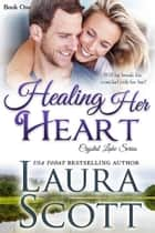 Healing Her Heart ebook by Laura Scott