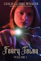 Faery Tales Volume 1 - The Awakened Magic Saga ebook by Leslie Claire Walker