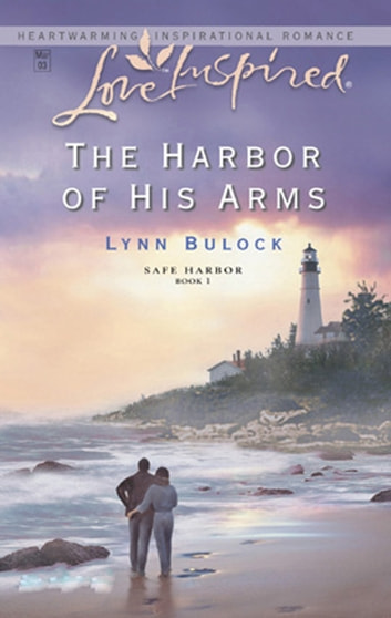 The Harbor of His Arms (Mills & Boon Love Inspired) (Safe Harbor, Book 1) ebook by Lynn Bulock