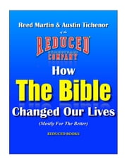 How The Bible Changed Our Lives (Mostly For The Better) ebook by Austin Tichenor,Reed Martin