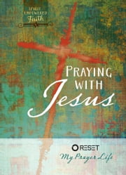 Praying with Jesus - Reset My Prayer Life ebook by The Great Commandment Network