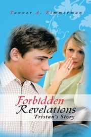 Forbidden Revelations - Tristan's Story ebook by Tanner A. Zimmerman