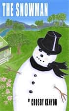 The Snowman ebook by Crosby Kenyon