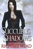 Succubus Shadows ebook by Richelle Mead