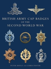 British Army Cap Badges of the Second World War ebook by Professor Peter Doyle,Chris Foster