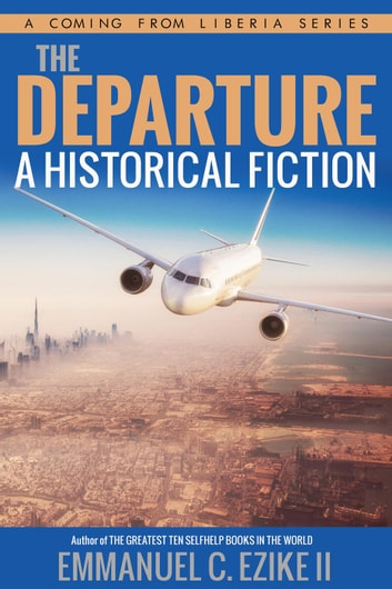 The Departure A Historical Fiction - A Coming From Liberia Series, #1 ebook by Emmanuel C. Ezike II