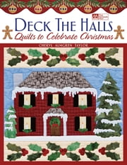 Deck the Halls - Quilts to Celebrate Christmas ebook by Cheryl Almgren Taylor