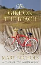 The Girl on the Beach - Wartime love and fate ebook by Mary Nichols