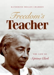 Freedom's Teacher - The Life of Septima Clark ebook by Katherine Mellen Charron