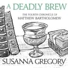A Deadly Brew - The Fourth Matthew Bartholomew Chronicle audiobook by Susanna Gregory