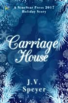 Carriage House ebook by J.V. Speyer