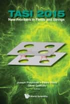 New Frontiers in Fields and Strings ebook by Joseph Polchinski,Pedro Vieira,Oliver DeWolfe