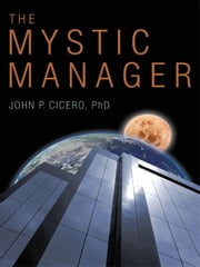 The Mystic Manager ebook by Cicero Ph.D., John P.