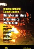9th International Symposium on High-Temperature Metallurgical Processing ebook by Jiann-Yang Hwang, Tao Jiang, Mark William Kennedy,...