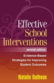 Effective School Interventions, Second Edition - Evidence-Based Strategies for Improving Student Outcomes ebook by Natalie Rathvon, PhD
