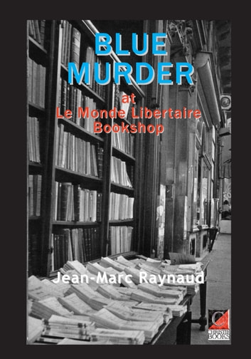 BLUE MURDER AT LE MONDE LIBERTAIRE BOOKSTORE ebook by Jean-Marc Raynaud