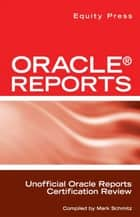 Oracle Reports Interview Questions, Answers, and Explanations: Oracle Reports Certification Review ebook by Equity Press