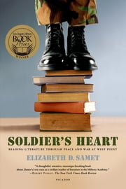 Soldier's Heart - Reading Literature Through Peace and War at West Point 電子書 by Elizabeth D. Samet