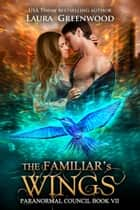 The Familiar's Wings ebook by Laura Greenwood