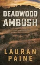 Deadwood Ambush ebook by Lauran Paine