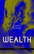 WEALTH (Unabridged) eBook by Joseph Benner
