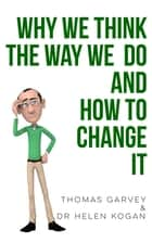 Why We Think The Way We Do And How To Change It ebook by