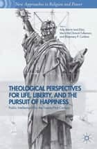 Theological Perspectives for Life, Liberty, and the Pursuit of Happiness ebook by A. Isasi-Diaz,M. Fulkerson,R. Carbine