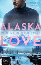 Alaska Love - Winter in Wild River eBook by Jennifer Snow, Hans Link