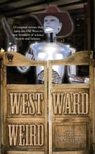 Westward Weird ebook by Martin H. Greenberg, Kerrie L. Hughes