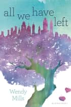All We Have Left ebook by Wendy Mills