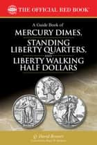 A Guide Book of Mercury Dimes, Standing Liberty Quarters, and Liberty Walking Half Dollars ebook by Q. David Bowers,Roger W. Burdette