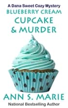 Blueberry Cream Cupcake & Murder ebook by Ann S. Marie